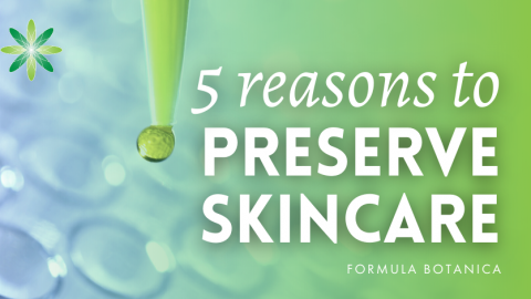5 Reasons Why Your Natural Formulations Need Preserving