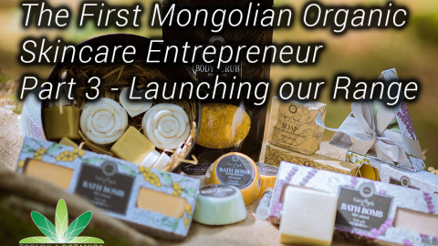 Launching our Range – The First Mongolian Organic Skincare Entrepreneur Part 3