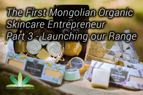 Launching our Range – The First Mongolian Organic Skincare Entrepreneur Part 3