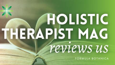 Holistic Therapist Magazine reviews Formula Botanica
