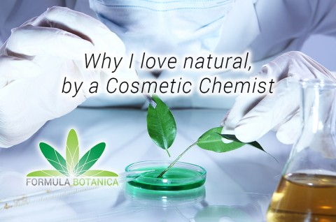 Why I love natural, by a Cosmetic Chemist