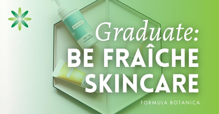 2016-11 Be Fraiche skincare Formula Botanica graduate