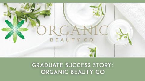 Graduate Success Story – Organic Beauty Co