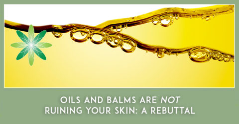 Oils and Balms are not Ruining Your Skin: A Rebuttal