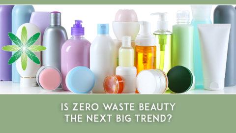 Is Zero Waste Beauty The Next Big Trend?