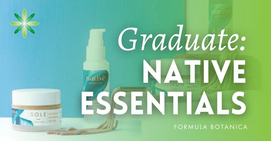 2017-11 Native Essentials Formula Botanica graduate success story