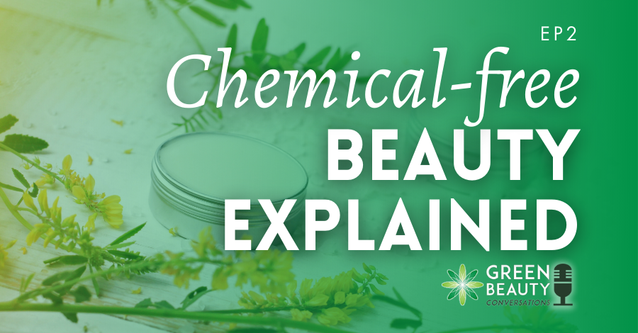 2018-02 Podcast Chemical free beauty explained