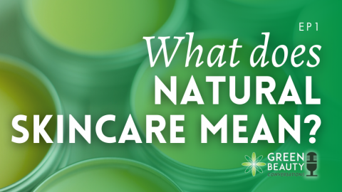 Episode 1: What Does Natural Skincare Mean?