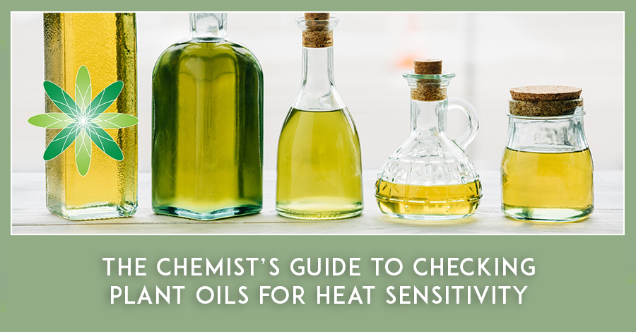 The Chemist's Guide to Checking Plant Oils for Heat Sensitivity
