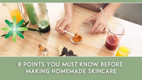 8 Points You MUST Know Before Making Homemade Skincare