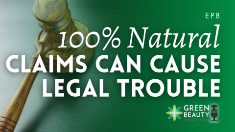 Episode 8: Why 100% Natural Claims Could Get You Into Trouble