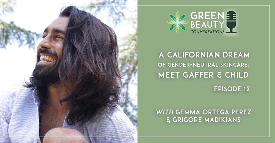 Episode 12. A Californian Dream of Gender-neutral Skincare: meet Gaffer & Child