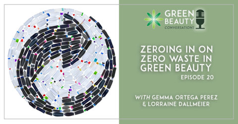 Episode 20: Zeroing in on Zero Waste in Green Beauty