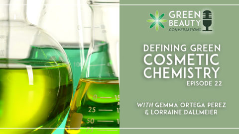 Episode 22: Defining Green Cosmetic Chemistry in Easy Steps