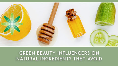 Green Beauty Influencers on Natural Ingredients They Avoid