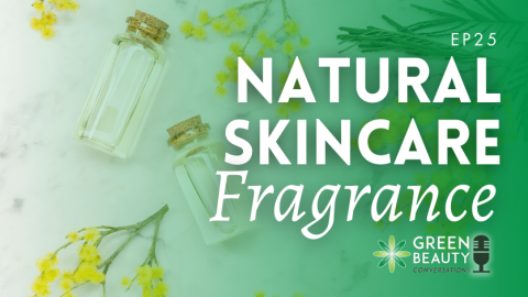 Episode 25: Karen Gilbert on Fragrance in Natural Skincare