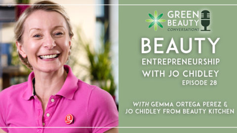 Episode 28: Beauty Entrepreneurship with Jo Chidley of Beauty Kitchen