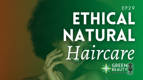 Episode 29: Talking Ethical Natural Haircare