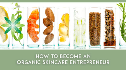 How to Become an Organic Skincare Entrepreneur