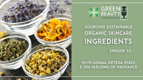 Episode 33: Sourcing Sustainable Organic Skincare Ingredients