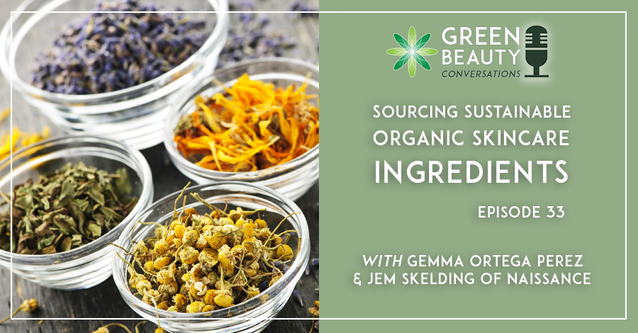 2019-04 Podcast 33 Sourcing Sustainable Organic Skincare Ingredients