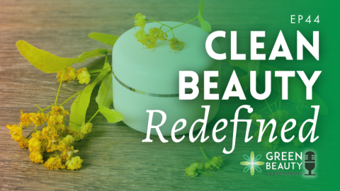 Episode 44: What is Clean Beauty? A Redefinition