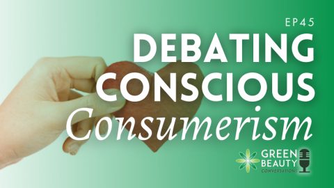 Episode 45: Should Beauty Brands Formulate for their Customers? The Conscious Consumerism Debate
