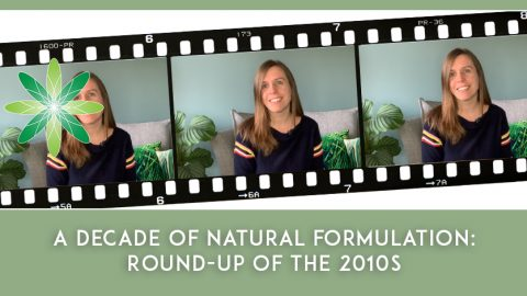 A Decade in Natural Formulation: A Round up of the 2010s