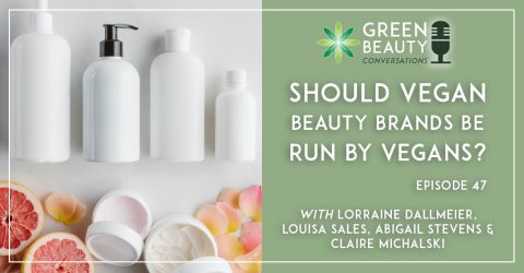 Episode 47: Should Vegan Beauty Brands be run by Vegans?