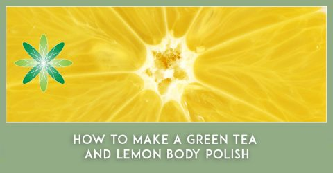 How to make a Green Tea and Lemon Body Polish