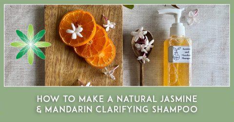 How to Make a Jasmine and Mandarin Natural Clarifying Shampoo