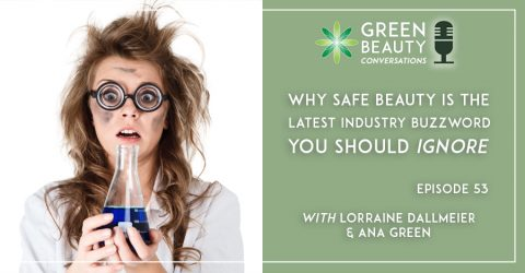 Episode 53: Why Safe Beauty is the Latest Industry Buzzword You Should Ignore