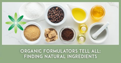 Organic Formulators Tell All: Finding Natural Ingredients