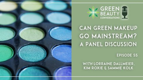 Episode 55: Can Green Makeup Go Mainstream? A Panel Discussion
