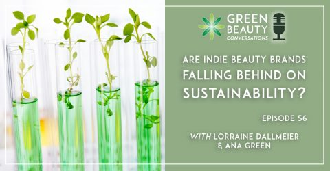 Podcast 56: Are Indie Beauty Brands Falling Behind on Sustainability?
