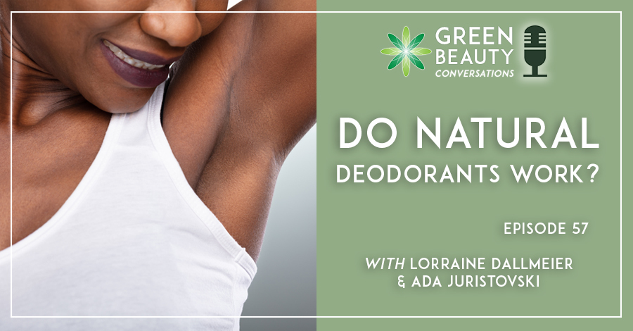 Do natural deodorants work? Green Beauty Conversations podcast