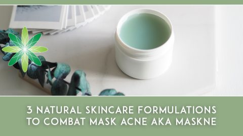 3 Natural Skincare Formulations to Combat Maskne
