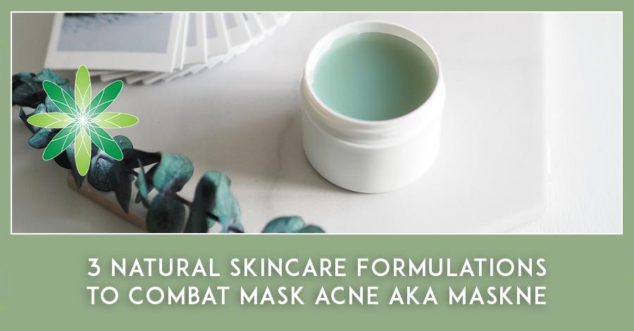 Maskne natural skincare formulations
