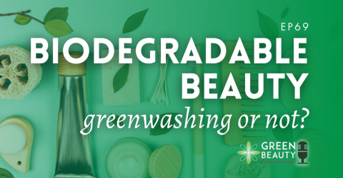 Podcast 69: Biodegradable beauty – a license to greenwash the beauty industry?