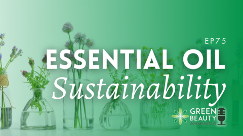 Podcast 75: How Sustainable are Essential Oils?