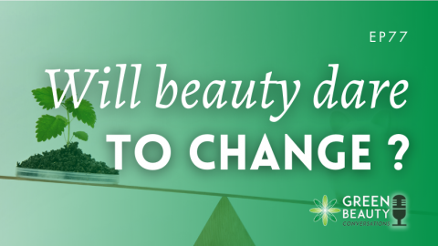 Podcast 77: Does the beauty industry have the courage to change?